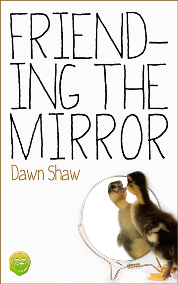 Dawn Shaw : Friending the Mirror