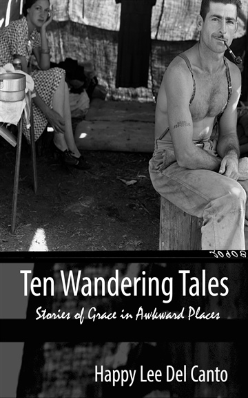 Happy Lee Del Canto : Ten Wandering Tales, Stories of Grace in Awkward Places