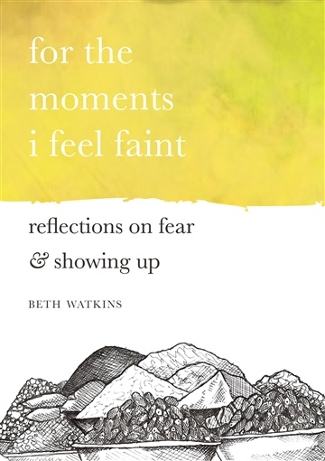 Beth Watkins : For the Moments I Feel Faint: Reflections on Fear and Showing Up