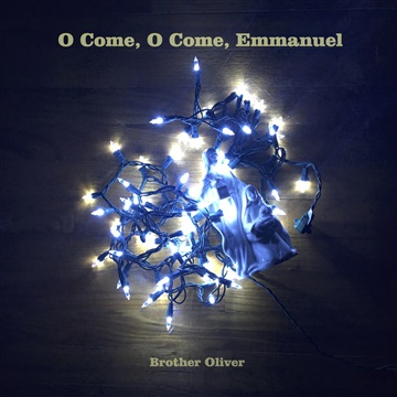 Brother Oliver : O Come, O Come, Emmanuel