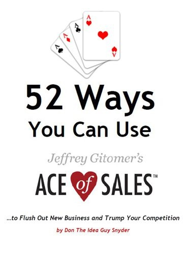 52 Ways You Can Use Jeffrey Gitomer's Ace Of Sales to Flush Out New Business and Trump Your Competition