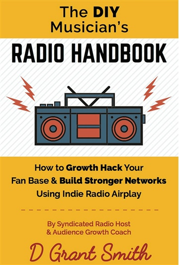 Book Taster-DIY Musician's Radio Handbook: How To Growth Hack Your Fan Base & Build Stronger Networks Using Radio Promotion by D Grant Smith