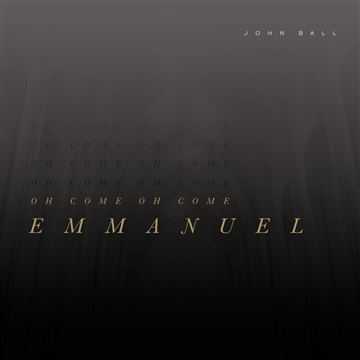 Oh Come, Oh Come Emmanuel by John Ball