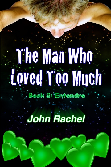 John Rachel : The Man Who Loved Too Much - Book 2: Entendre