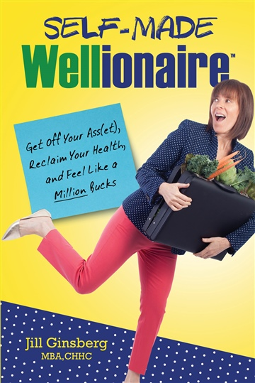 Jill Ginsberg : Self-Made Wellionaire: Get Off Your Ass(et), Reclaim Your Health and Feel Like a Million Bucks
