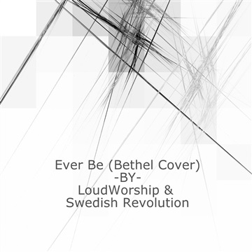 Ever Be (Bethel Cover) #LoudWorship by Swedish Revolution