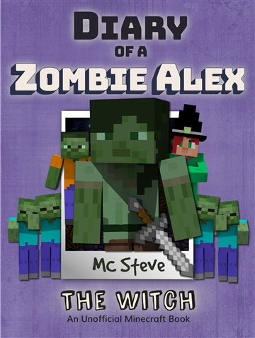 MC Steve : Diary of a Minecraft Zombie Alex