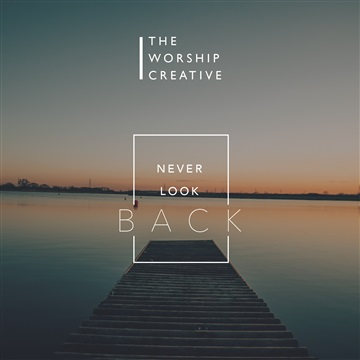 The Worship Creative : Never Look Back EP