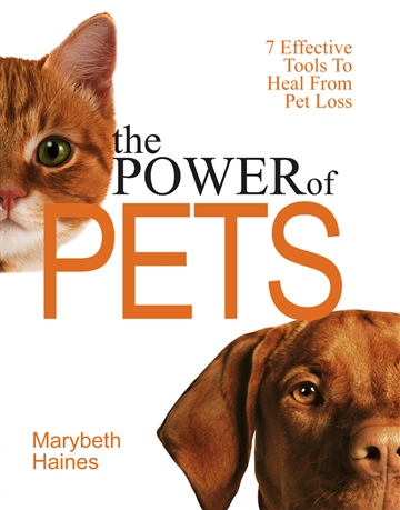 Marybeth Haines : The Power of Pets - 7 Effective Tools To Heal From Pet Loss