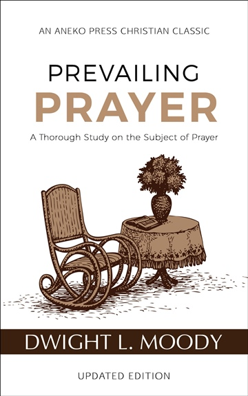Dwight L. Moody : Prevailing Prayer: A Thorough Study on the Subject of Prayer
