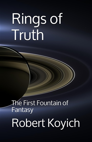 Rings of Truth (The First Fountain of Fantasy (Fountain Ten)) by Robert Koyich