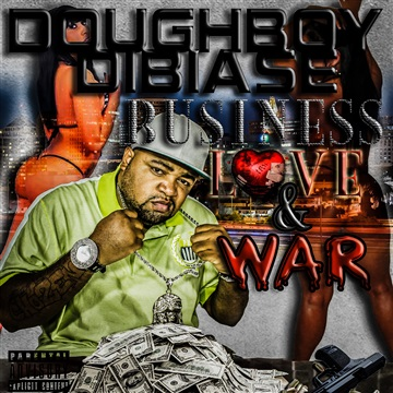 Business, Love, And War by Doughboy Dibiase