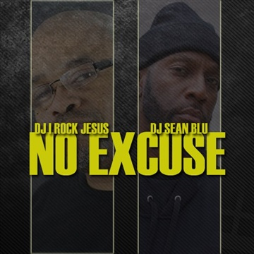 DJ I ROCK JESUS & DJ SEAN BLU PRESENTS NO  EXCUSE by DJ I Rock Jesus