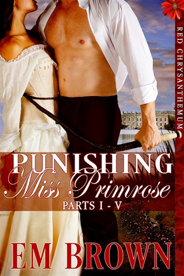 Em Brown : Punishing Miss Primrose, Parts I-V