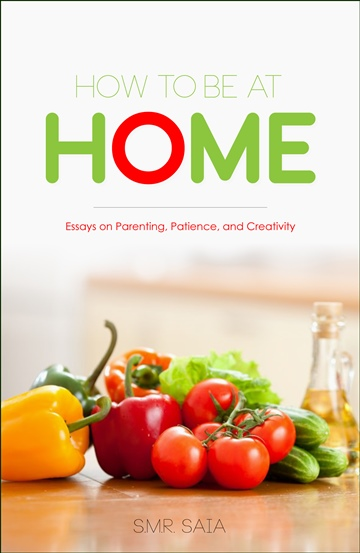 S.M.R. Saia : How To Be At Home: Essays on Parenting, Patience, and Creativity