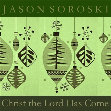Christ the Lord Has Come by Jason Soroski