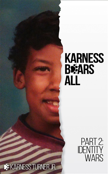 Karness Turner Jr. : Karness Bears All Part 2: Identity Wars