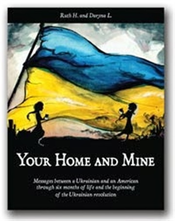 Ruth H.  : Your Home and Mine: messages from Ukraine to America