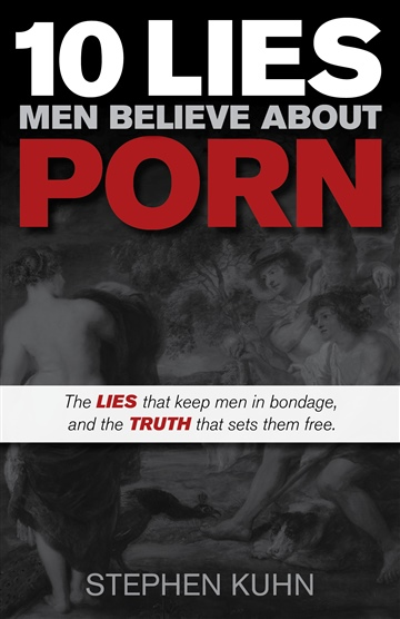Stephen Kuhn : 10 Lies Men Believe about Porn