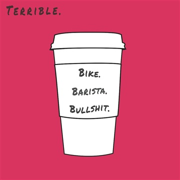 Terrible : Bike. Barista. Bullshit.