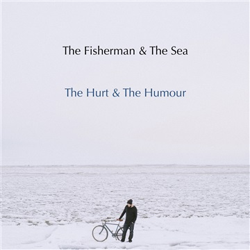 The Hurt & The Humour by The Fisherman & The Sea