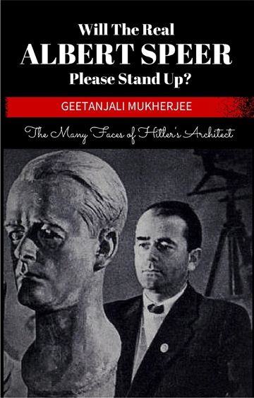 Will The Real Albert Speer Please Stand Up?: The Many Faces of Hitler's Architect