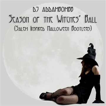 DJ Addambombb : Season Of The Witches' Ball (Salem Inspired Halloween Bootlegs)