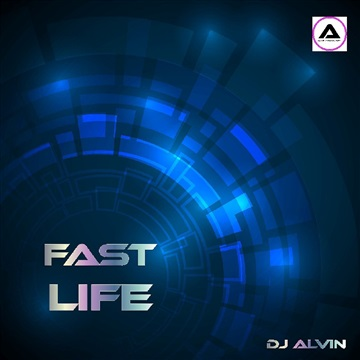 DJ Alvin - Fast Life by ALVIN PRODUCTION ®