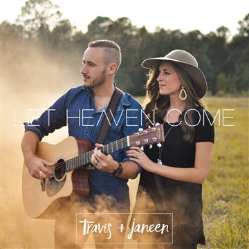 Let Heaven Come by Travis & Janeen