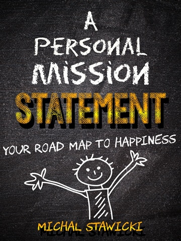 Michal Stawicki : A Personal Mission Statement: Your Road Map to Happiness