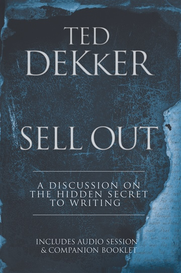Sell Out: A Discussion on The Hidden Secret to Writing by Ted Dekker