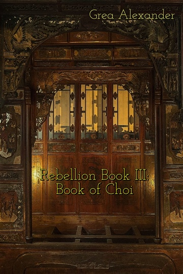 Rebellion Book III: Book of Choi (SAMPLE) by Grea Alexander