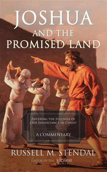 Russell M. Stendal : Joshua and the Promised Land: Entering the Fullness of Our Inheritance in Christ
