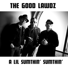 The Good Lawdz : A Lil Sumthin' Sumthin'