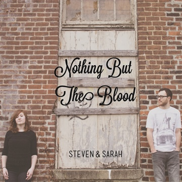 Nothing But the Blood by Steven & Sarah