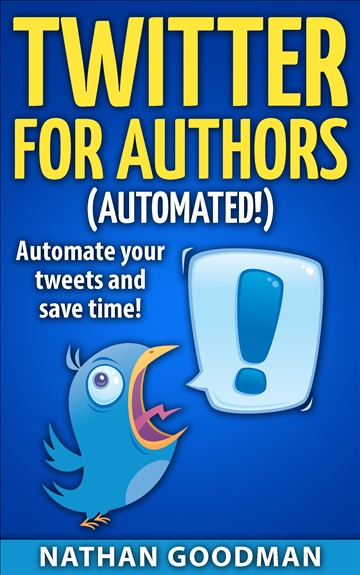 Productivity for Writers: Twitter for Authors (AUTOMATED!) Make Money Writing, Save Time, Get Followers (Twitter, Social Media) by Nathan Goodman