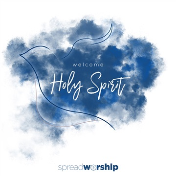 Welcome Holy Spirit by Spread Worship