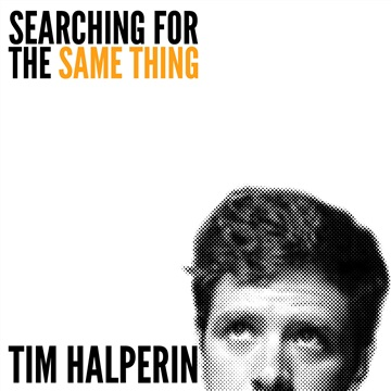 Tim Halperin : Searching For The Same Thing