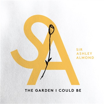 The Garden I Could Be by Sir Ashley Almond