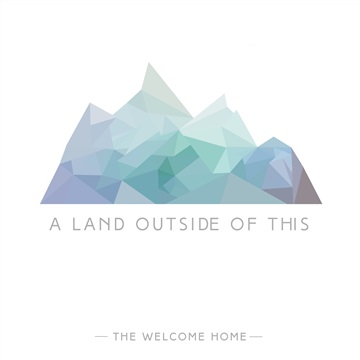 A Land Outside of This by The Welcome Home