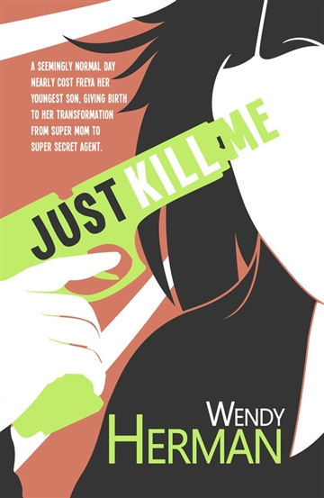 Just Kill Me by Wendy Herman