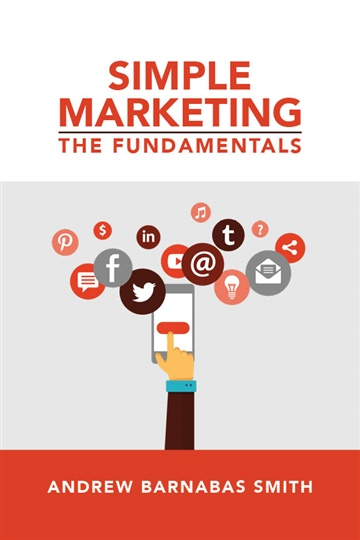 Andrew Barnabas Smith : Simple Marketing: The Fundamentals