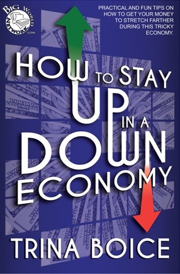 Trina Boice : How to Stay UP in a DOWN Economy