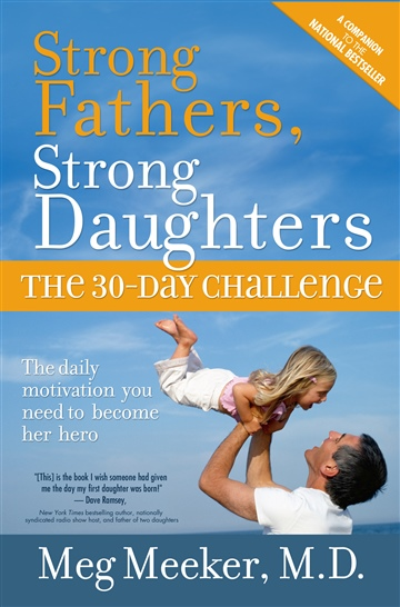 Meg Meeker, MD : Strong Fathers, Strong Daughters: The 30-Day Challenge