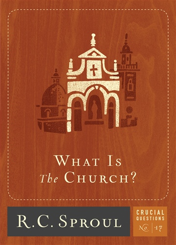 R.C. Sproul : What Is The Church?
