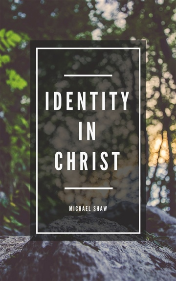 Identity In Christ by Michael Shaw