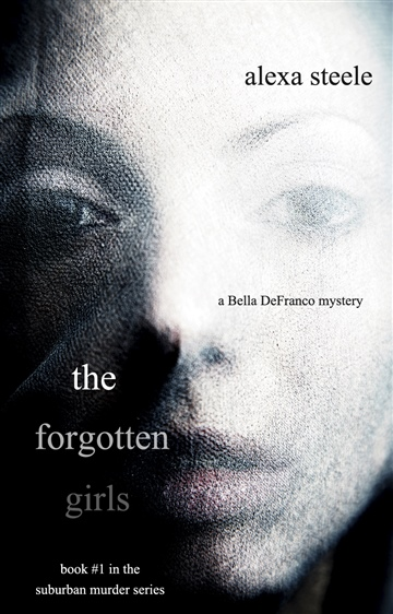 Alexa Steele : The Forgotten Girls (Book #1 in The Suburban Murder Series)