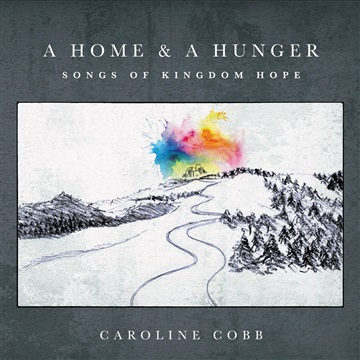Caroline Cobb : a Home & a Hunger: Songs of Kingdom Hope (+2 Bonus Tracks)