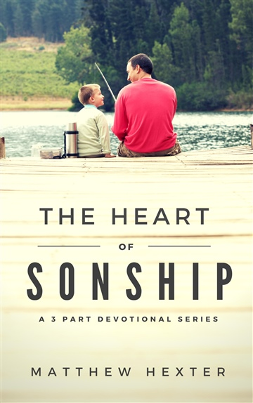 The Heart of Sonship: A Three Part Devotional Series