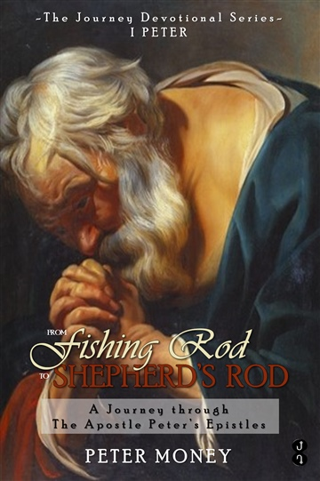 Peter Money : I Peter: From Fishing Rod to Shepherd's Rod